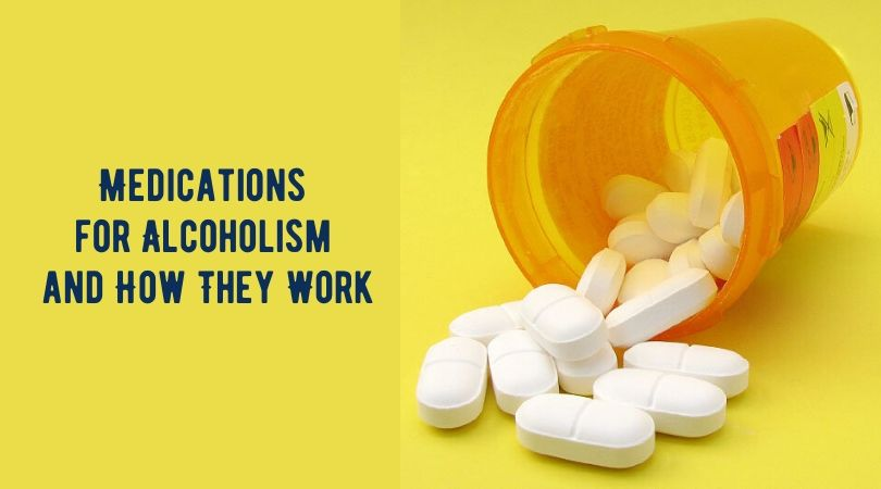 Medications for Alcoholism and How They Work
