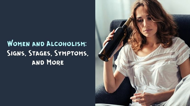 Women and Alcoholism Signs, Stages, Symptoms, and More